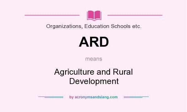 What does ARD mean? It stands for Agriculture and Rural Development