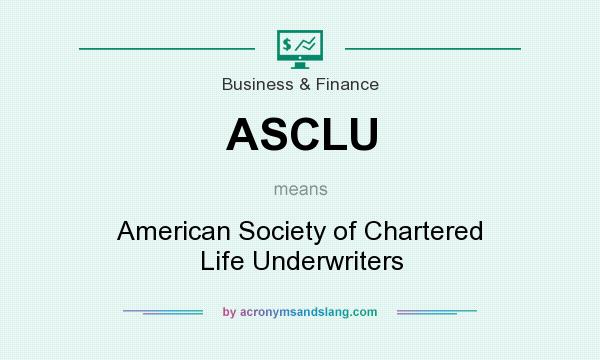 What does ASCLU mean? It stands for American Society of Chartered Life Underwriters
