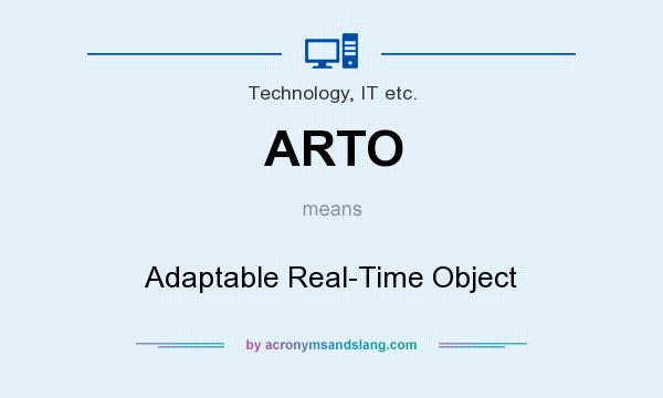 What does ARTO mean? It stands for Adaptable Real-Time Object