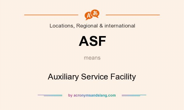 What does ASF mean? It stands for Auxiliary Service Facility