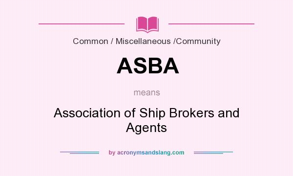 What does ASBA mean? It stands for Association of Ship Brokers and Agents