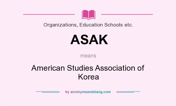 What does ASAK mean? It stands for American Studies Association of Korea