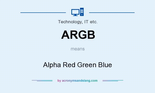 What does ARGB mean? It stands for Alpha Red Green Blue