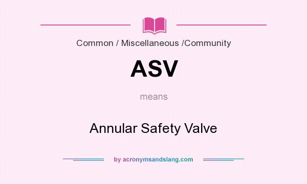 What does ASV mean? It stands for Annular Safety Valve