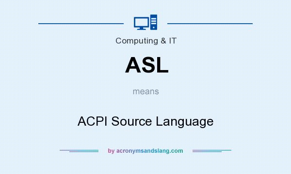 What does ASL mean? It stands for ACPI Source Language