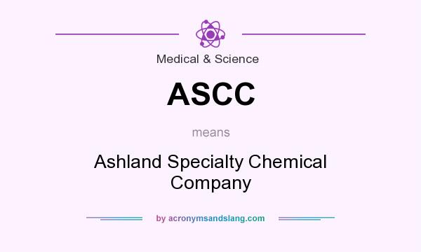What does ASCC mean? It stands for Ashland Specialty Chemical Company