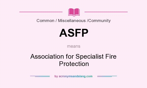 What does ASFP mean? It stands for Association for Specialist Fire Protection