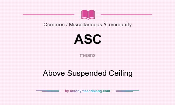 What does ASC mean? It stands for Above Suspended Ceiling