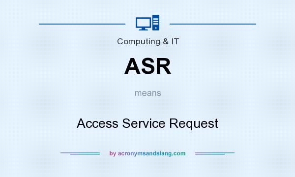 What does ASR mean? It stands for Access Service Request