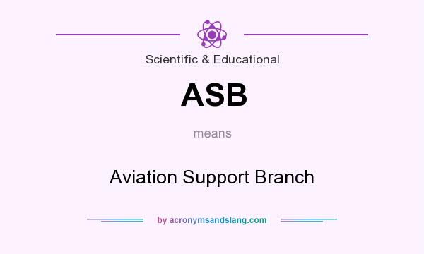 What does ASB mean? It stands for Aviation Support Branch