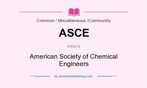 What does ASCE mean? It stands for American Society of Chemical Engineers