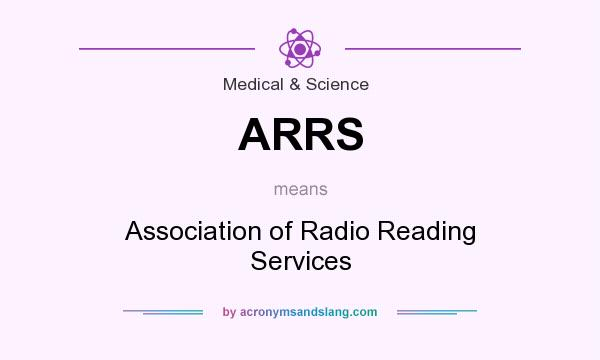 What does ARRS mean? It stands for Association of Radio Reading Services