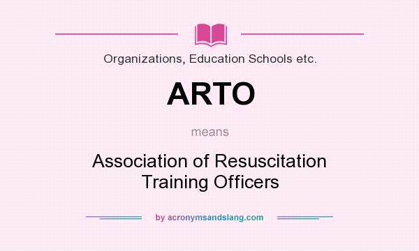 What does ARTO mean? It stands for Association of Resuscitation Training Officers