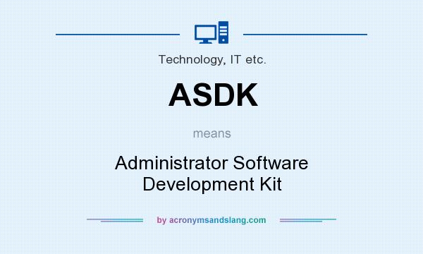 What does ASDK mean? It stands for Administrator Software Development Kit