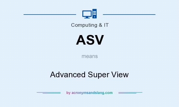 What does ASV mean? It stands for Advanced Super View