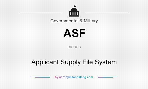 What does ASF mean? It stands for Applicant Supply File System