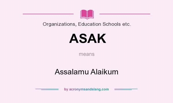 What does ASAK mean? It stands for Assalamu Alaikum