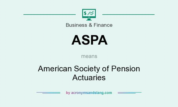What does ASPA mean? It stands for American Society of Pension Actuaries