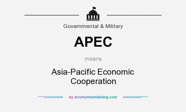 What does APEC mean? It stands for Asia-Pacific Economic Cooperation