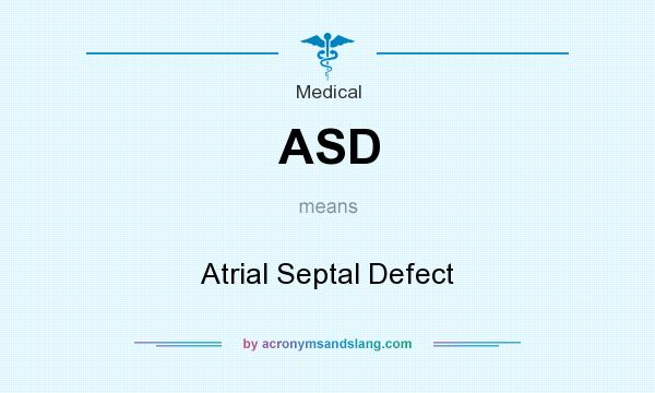 What does ASD mean? It stands for Atrial Septal Defect
