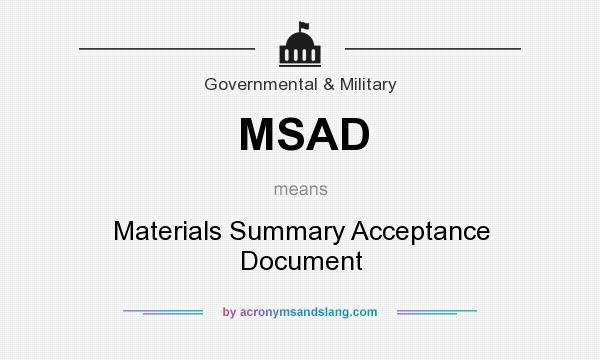 What does MSAD mean? It stands for Materials Summary Acceptance Document