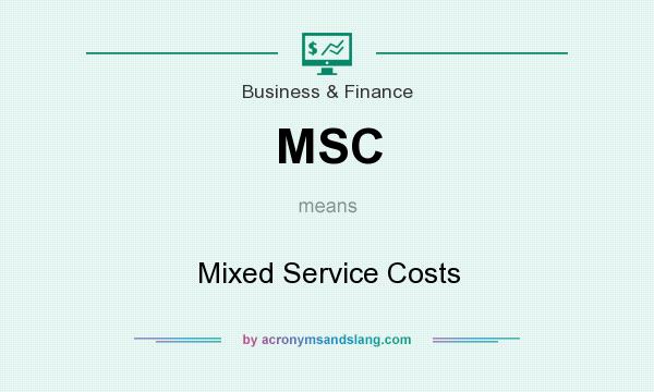 What does MSC mean? It stands for Mixed Service Costs