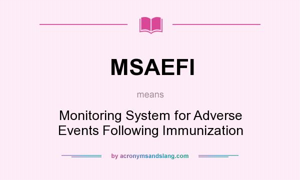 What does MSAEFI mean? It stands for Monitoring System for Adverse Events Following Immunization