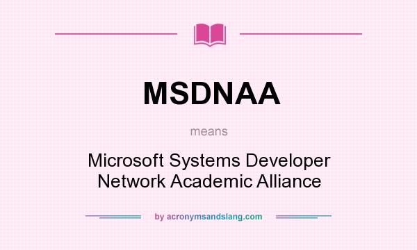 What does MSDNAA mean? It stands for Microsoft Systems Developer Network Academic Alliance