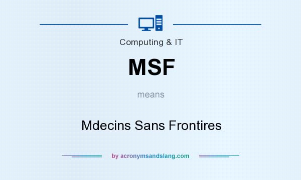 What does MSF mean? It stands for Mdecins Sans Frontires