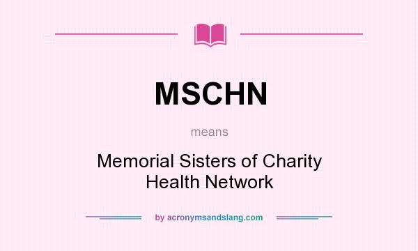 What does MSCHN mean? It stands for Memorial Sisters of Charity Health Network