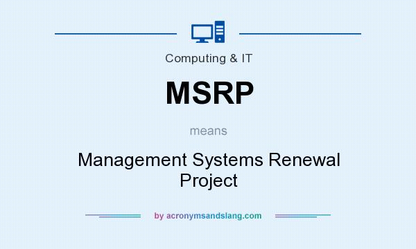 What does MSRP mean? It stands for Management Systems Renewal Project