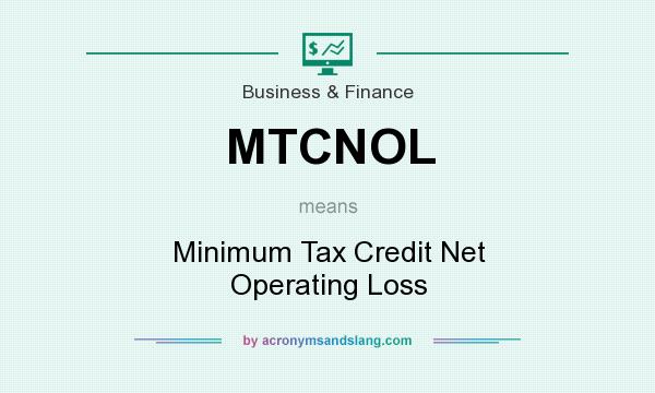What does MTCNOL mean? It stands for Minimum Tax Credit Net Operating Loss