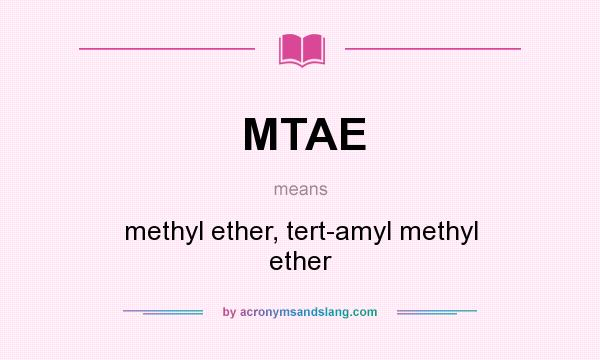 What does MTAE mean? It stands for methyl ether, tert-amyl methyl ether