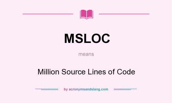 What does MSLOC mean? It stands for Million Source Lines of Code