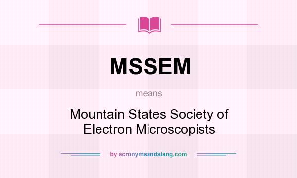 What does MSSEM mean? It stands for Mountain States Society of Electron Microscopists