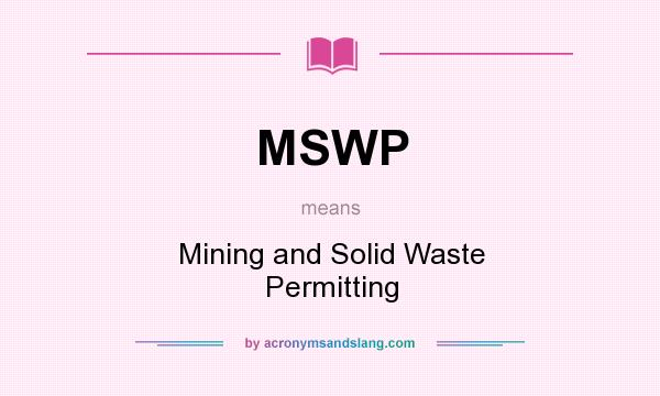 What does MSWP mean? It stands for Mining and Solid Waste Permitting