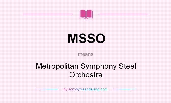 What does MSSO mean? It stands for Metropolitan Symphony Steel Orchestra