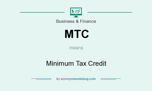 What does MTC mean? It stands for Minimum Tax Credit