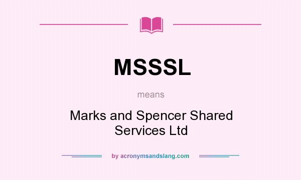 What does MSSSL mean? It stands for Marks and Spencer Shared Services Ltd