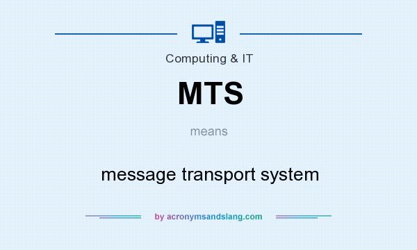 What does MTS mean? It stands for message transport system