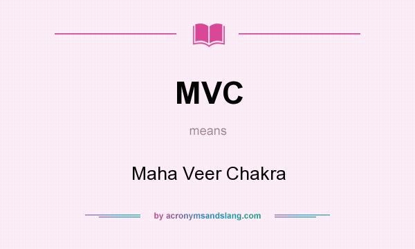 What does MVC mean? It stands for Maha Veer Chakra