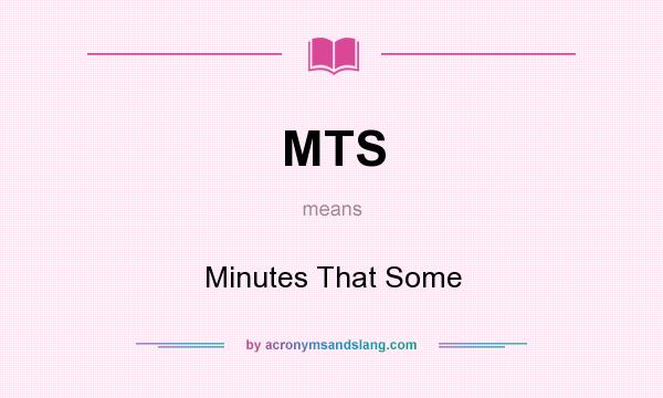 What does MTS mean? It stands for Minutes That Some