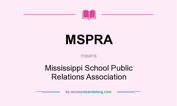 What does MSPRA mean? It stands for Mississippi School Public Relations Association