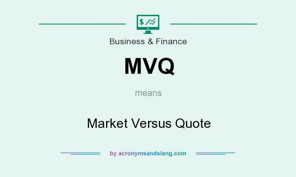 What does MVQ mean? It stands for Market Versus Quote