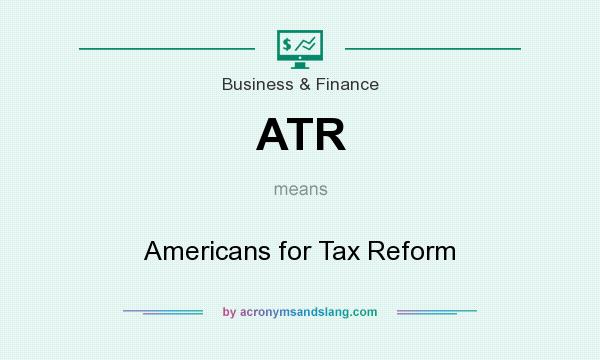 What does ATR mean? It stands for Americans for Tax Reform