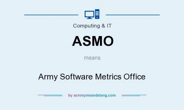 What does ASMO mean? It stands for Army Software Metrics Office