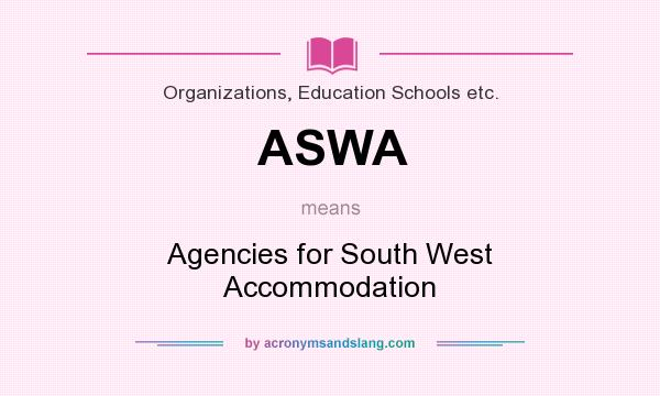 What does ASWA mean? It stands for Agencies for South West Accommodation