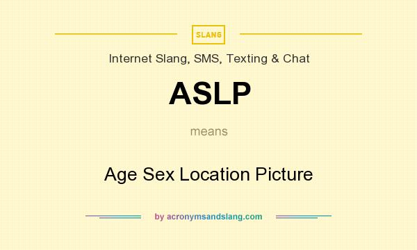 What does ASLP mean? It stands for Age Sex Location Picture