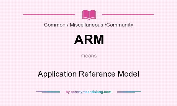 What does ARM mean? It stands for Application Reference Model