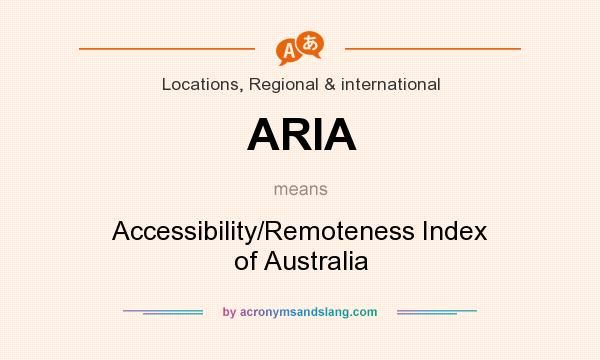 What does ARIA mean? It stands for Accessibility/Remoteness Index of Australia